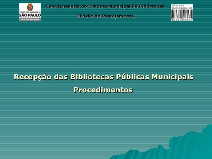 Coordenadoria do Sistema Municipal de Bibliotecas                   Divisão de PlanejamentoRecepção das Bibliotecas Públic...