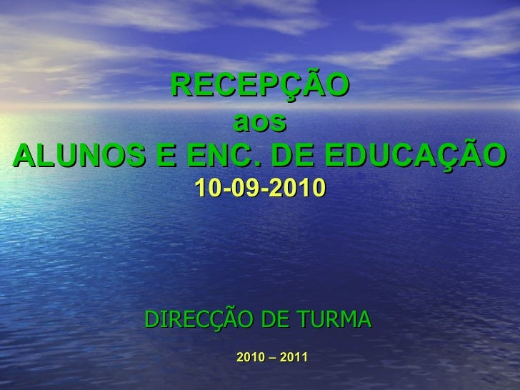 RECEPÇÃO aos ALUNOS E ENC. DE EDUCAÇÃO 10-09-2010 DIRECÇÃO DE TURMA 2010 – 2011