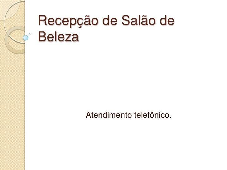 Recepção de Salão deBeleza       Atendimento telefônico.
