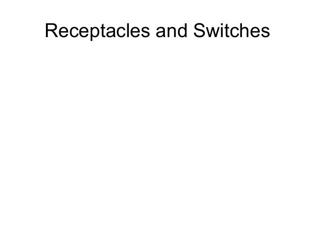 Receptacles and Switches