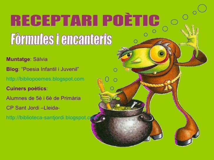 """RECEPTARI POÈTIC Fòrmules i encanteris Muntatge : Sàlvia Blog : """"Poesia Infantil i Juvenil"""" http://bibliopoemes.blogspot.c..."""