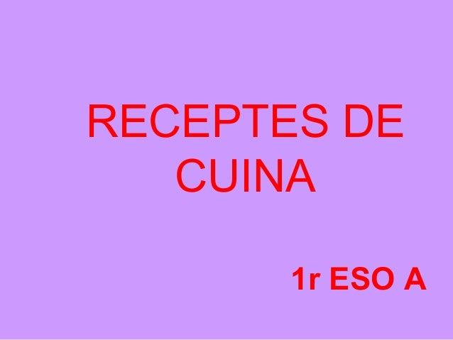 RECEPTES DE   CUINA       1r ESO A