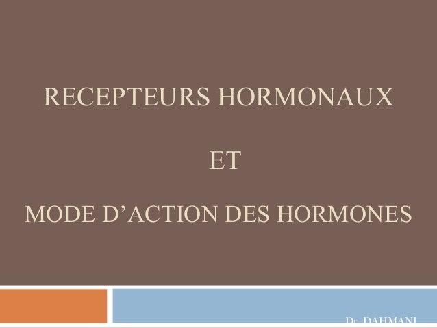 RECEPTEURS HORMONAUX            ETMODE D'ACTION DES HORMONES                     Dr. DAHMANI
