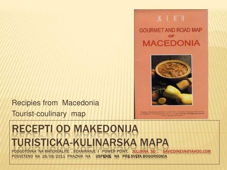 Recipies from MacedoniaTourist-coulinary mapRECEPTI OD MAKEDONIJATURISTICKA-KULINARSKA MAPAPODGOTOVKA NA MATERIJALITE , SC...