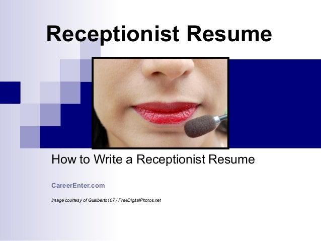 Receptionist ResumeHow to Write a Receptionist ResumeCareerEnter.comImage courtesy of Gualberto107 / FreeDigitalPhotos.net