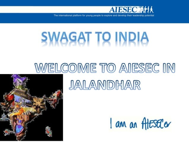 Dear Future Intern,First of all welcome to INDIA. We at AIESEC in Jalandhar wantyour stay in this country, as well as in o...