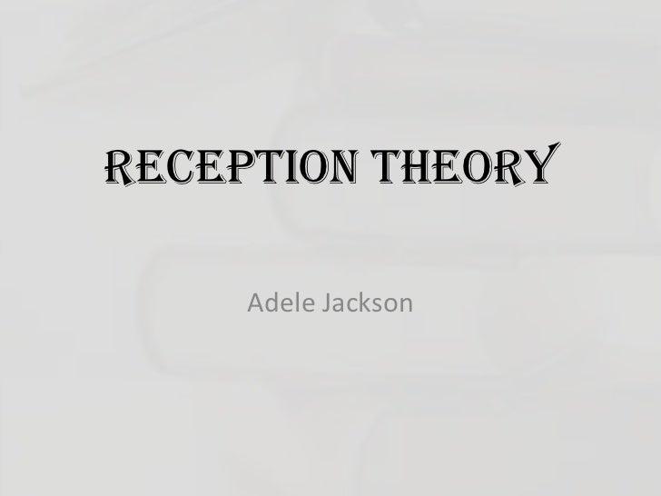 Reception Theory<br />Adele Jackson<br />