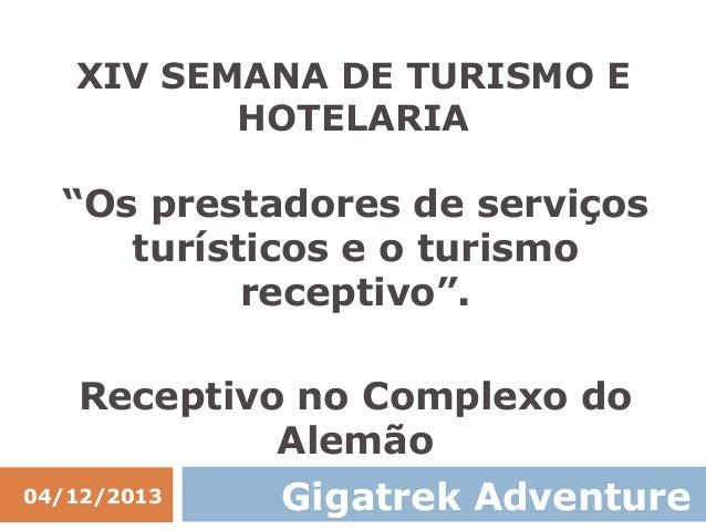 """XIV SEMANA DE TURISMO E HOTELARIA  """"Os prestadores de serviços turísticos e o turismo receptivo"""". Receptivo no Complexo do..."""