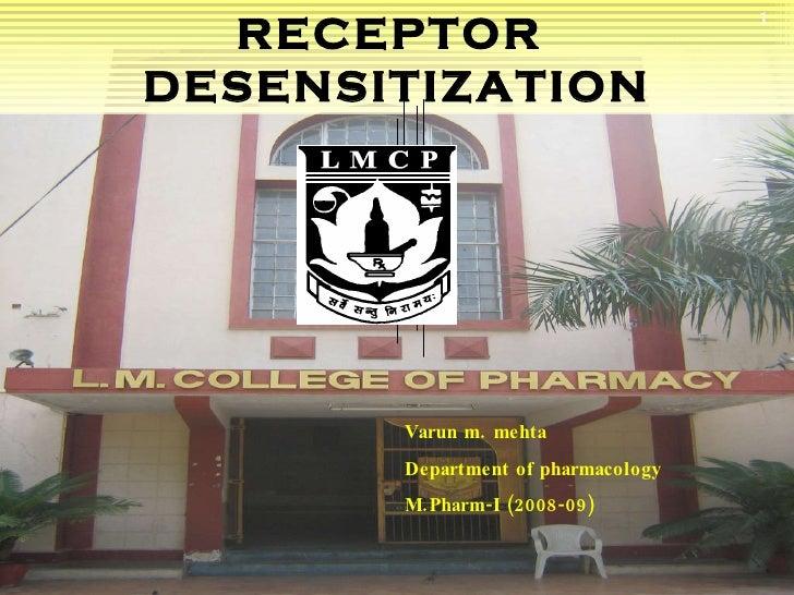 RECEPTOR  DESENSITIZATION Varun m. mehta Department of pharmacology M.Pharm-I (2008-09)