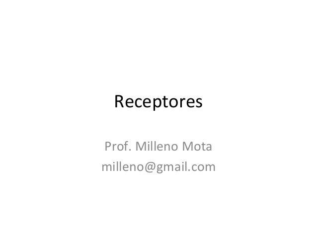 Receptores  Prof. Milleno Mota  milleno@gmail.com