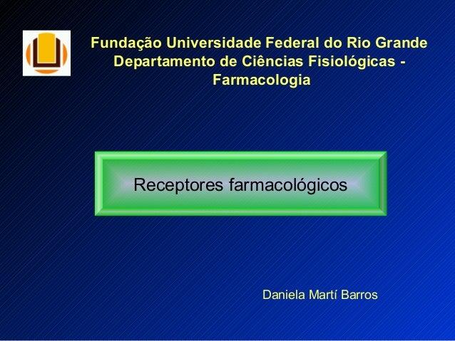 Fundação Universidade Federal do Rio Grande Departamento de Ciências Fisiológicas - Farmacologia Receptores farmacológicos...