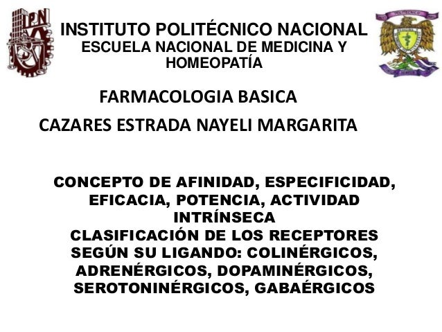 CONCEPTO DE AFINIDAD, ESPECIFICIDAD, EFICACIA, POTENCIA, ACTIVIDAD INTRÍNSECA CLASIFICACIÓN DE LOS RECEPTORES SEGÚN SU LIG...