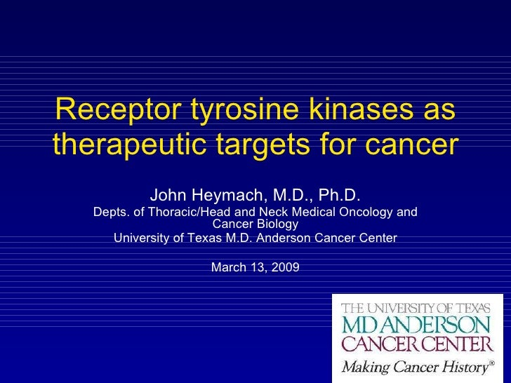 Receptor tyrosine kinases as therapeutic targets for cancer John Heymach, M.D., Ph.D. Depts. of Thoracic/Head and Neck Med...