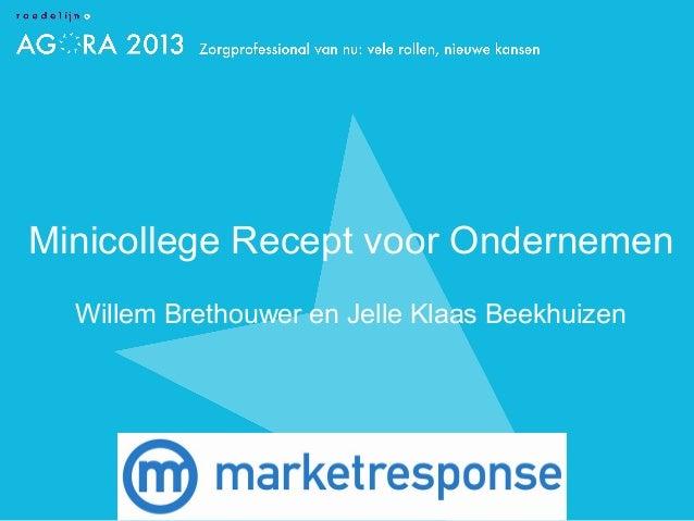 Minicollege Recept voor Ondernemen  Willem Brethouwer en Jelle Klaas Beekhuizen                                     dit ka...
