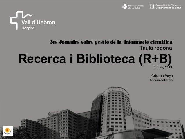 2es Jornades sobre gestió de la informació científica                                           Taula rodonaRecerca i Bibl...