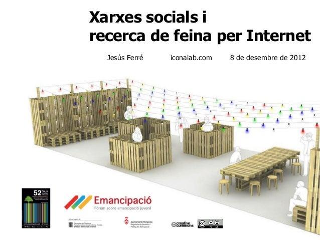 Xarxes socials irecerca de feina per Internet  Jesús Ferré   iconalab.com   8 de desembre de 2012