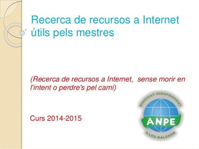 Recerca de recursos a Internet  útils pels mestres  (Recerca de recursos a Internet, sense morir en  l'intent o perdre's p...