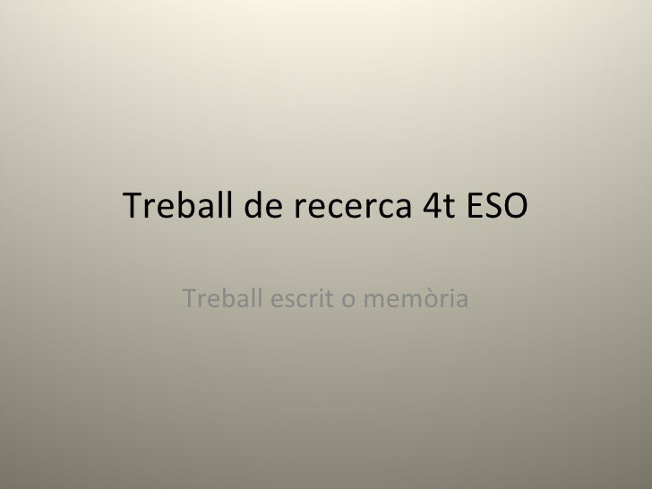 Treball de recerca 4t ESO Treball escrit o memòria