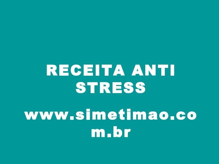 RECEITA ANTI STRESS www.simetimao.com.br