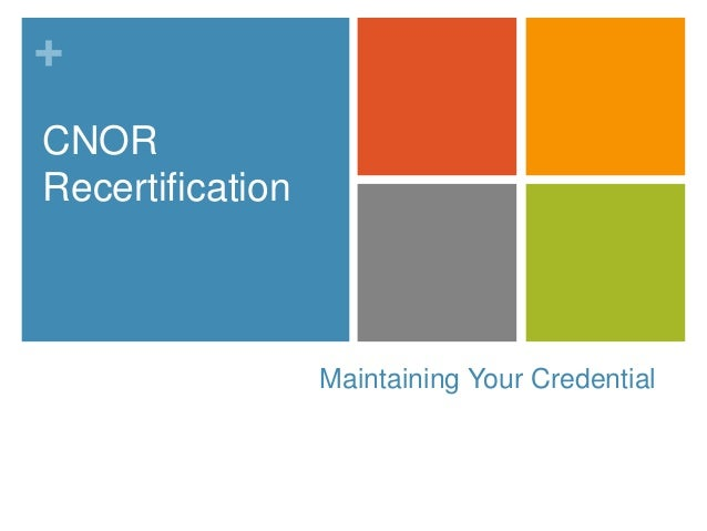 + Maintaining Your Credential CNOR Recertification