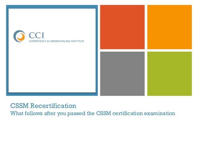 + CSSM Recertification What follows after you passed the CSSM certification examination CSSM®