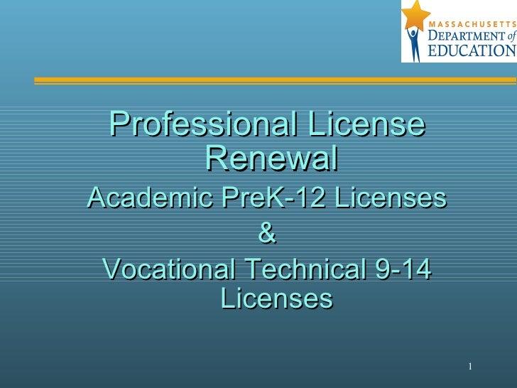 <ul><li>Professional License Renewal   </li></ul><ul><li>Academic PreK-12 Licenses </li></ul><ul><li>& </li></ul><ul><li>V...