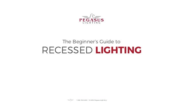 RECESSED LIGHTING The Beginneru0027s Guide To 1 800 392 4818 | © 2016 ...