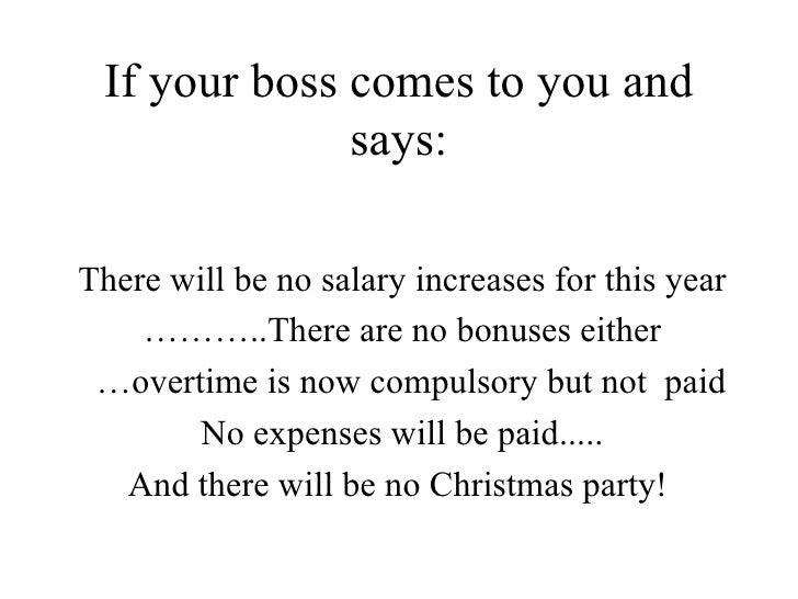 If your boss comes to you and says: There will be no salary increases for this year ……… .. There are no bonuses either … o...