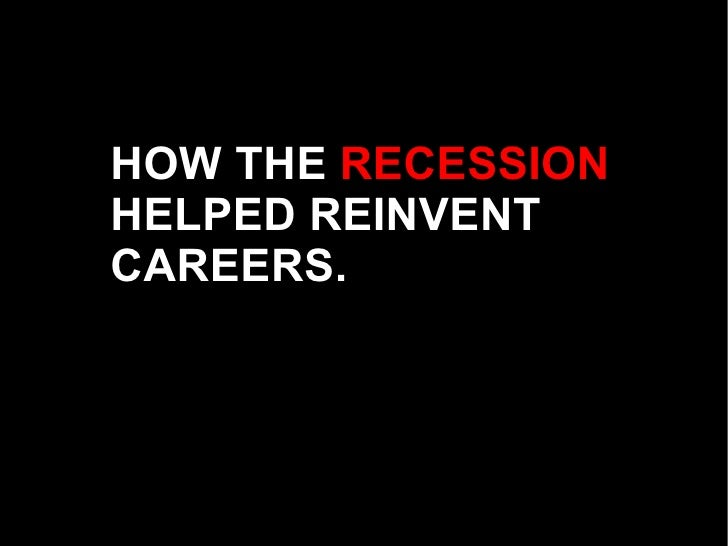 HOW THE  RECESSION  HELPED REINVENT CAREERS.