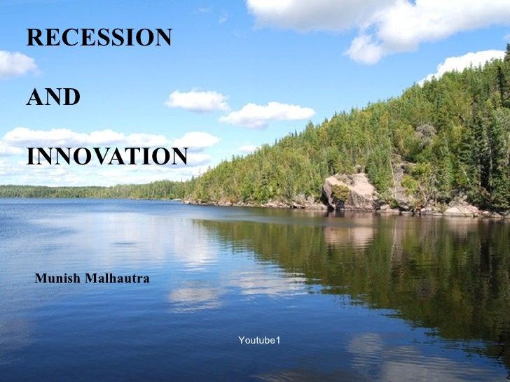 RECESSION  AND   INNOVATION <ul><li>Munish Malhautra </li></ul>Youtube1