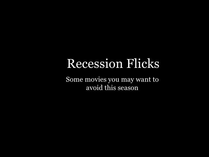 Recession Flicks Some movies you may want to  avoid this season .