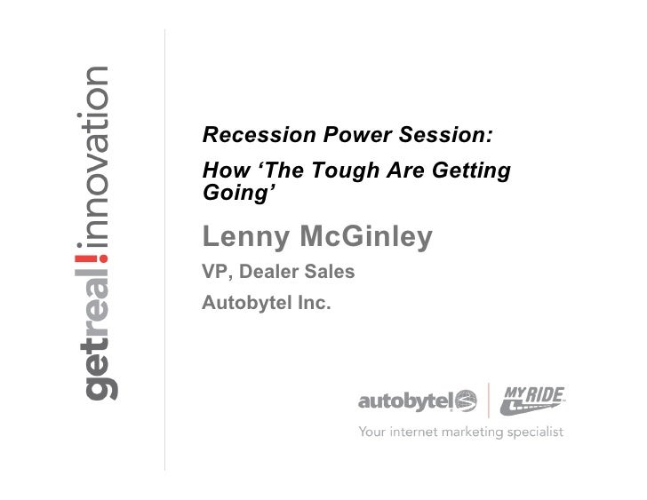 Recession Power Session: How 'The Tough Are Getting Going'  Lenny McGinley VP, Dealer Sales Autobytel Inc.