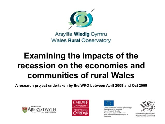 Examining the impacts of therecession on the economies andcommunities of rural WalesA research project undertaken by the W...
