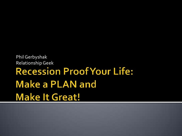 Recession Proof Your Life: Make a PLAN andMake It Great!<br />Phil Gerbyshak<br />Relationship Geek<br />
