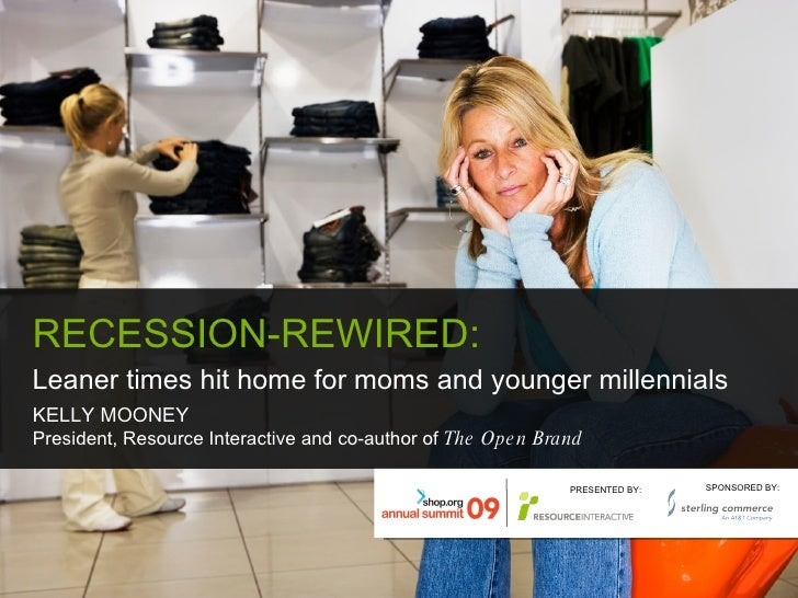 RECESSION-REWIRED:  Leaner times hit home for moms and younger millennials KELLY MOONEY President, Resource Interactive an...