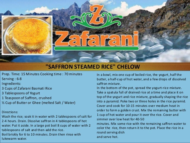 """""""SAFFRON STEAMED RICE"""" CHELOWPrep. Time: 15 Minutes Cooking time : 70 minutes                  In a bowl, mix one cup of b..."""