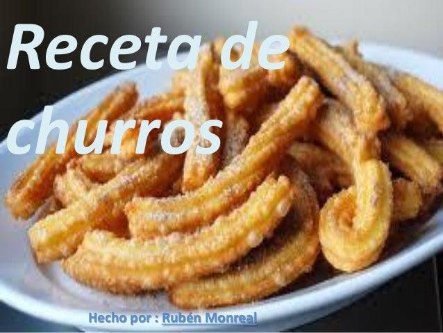 Receta de churros Hecho por : Rubén Monreal