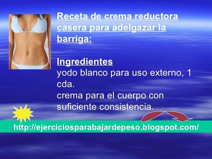 Receta de crema reductora casera para adelgazar la barriga: Ingredientes   yodo blanco para uso externo, 1 cda.  crema par...