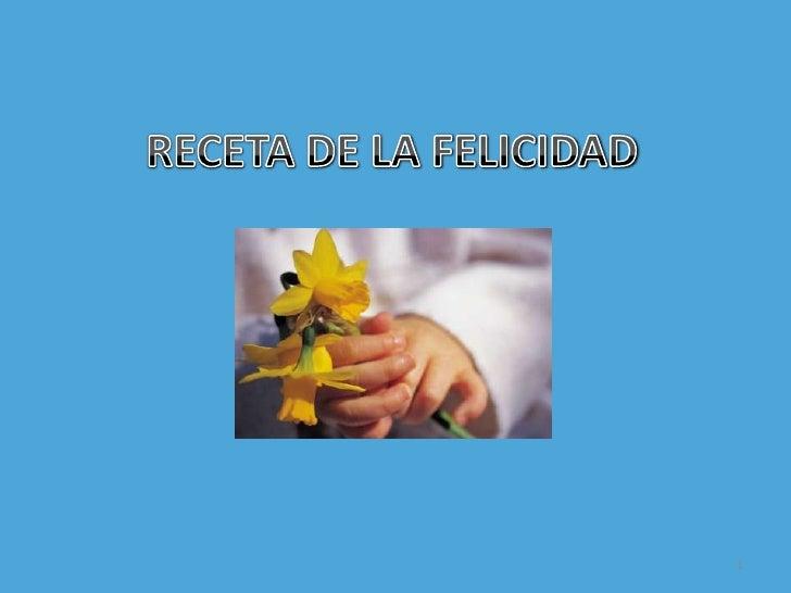 RECETA DE LA FELICIDAD<br />1<br />