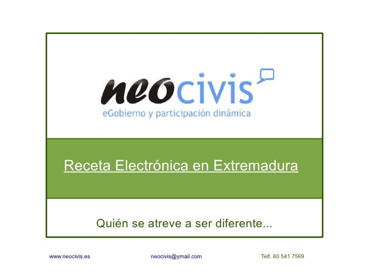 Receta Electrónica en Extremadura                     Quién se atreve a ser diferente...  www.neocivis.es             neoc...