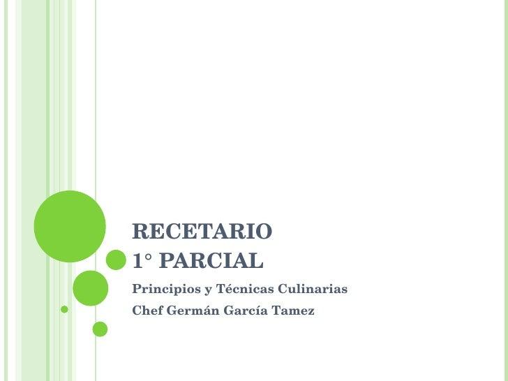 RECETARIO 1° PARCIAL Principios y Técnicas Culinarias Chef Germán García Tamez