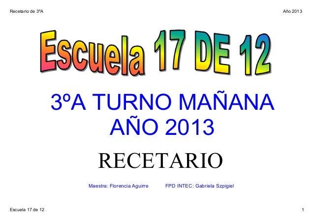 Recetariode3ºA Escuela17de12 1 Año2013 3ºATURNOMAÑANA AÑO2013 RECETARIO Maestra:FlorenciaAguirreFP...