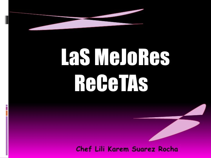 LaSMeJoResReCeTAs<br />Chef LiliKarem Suarez Rocha <br />