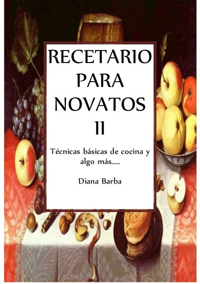RECETARIO PARA NOVATOS II Técnicas básicas de cocina y algo más….. Diana Barba