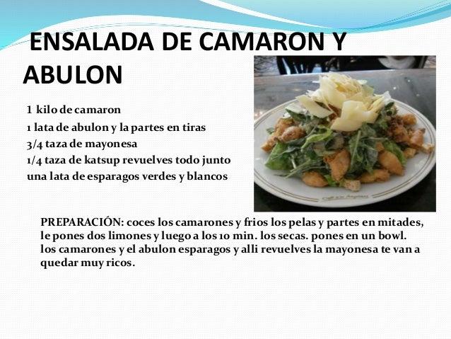 ENSALADA DE CAMARON Y ABULON 1 kilo de camaron 1 lata de abulon y la partes en tiras 3/4 taza de mayonesa 1/4 taza de kats...
