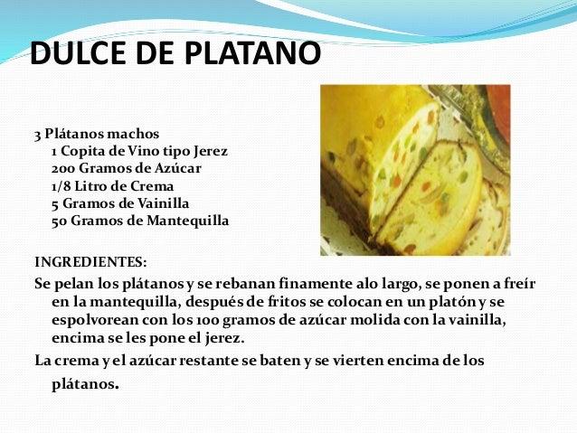 DULCE DE PLATANO 3 Plátanos machos 1 Copita de Vino tipo Jerez 200 Gramos de Azúcar 1/8 Litro de Crema 5 Gramos de Vainill...
