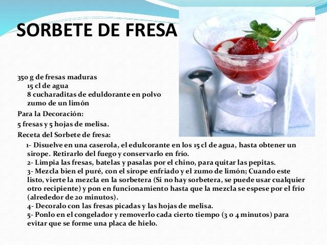 SORBETE DE FRESA 350 g de fresas maduras 15 cl de agua 8 cucharaditas de eduldorante en polvo zumo de un limón Para la Dec...