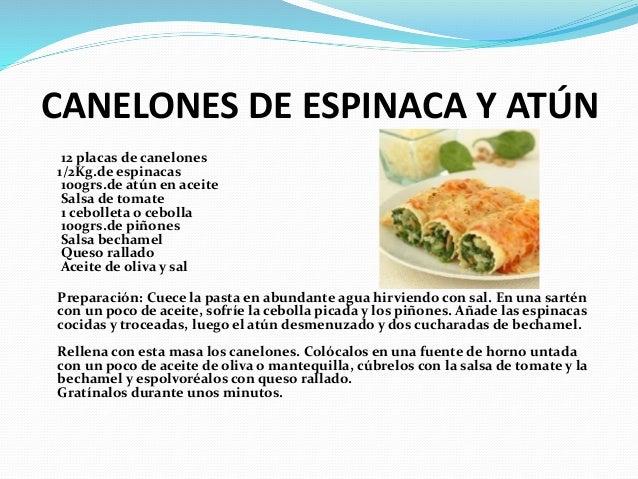 CANELONES DE ESPINACA Y ATÚN 12 placas de canelones 1/2Kg.de espinacas 100grs.de atún en aceite Salsa de tomate 1 cebollet...
