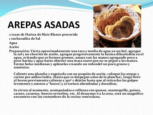 AREPAS ASADAS 2 tazas de Harina de Maíz Blanco precocida 1 cucharadita de Sal Agua Aceite Preparación: Vierta aproximadame...