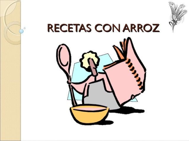 RECETAS CON ARROZRECETAS CON ARROZ